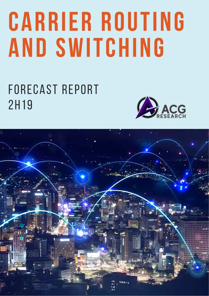 ACG Research 2H19 Carrier Routing and Switching Forecast Report